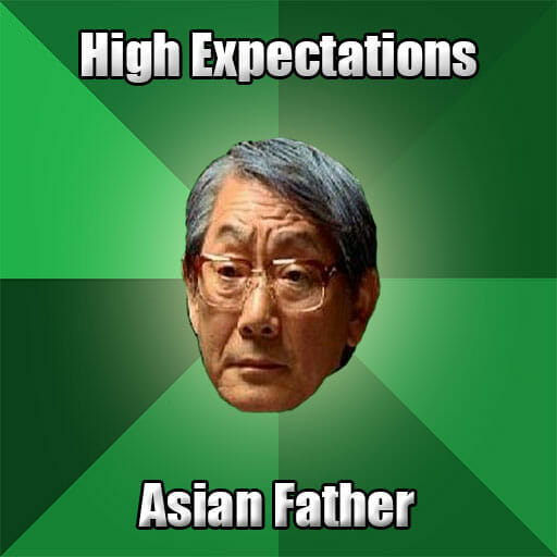 high expectations asian father meme